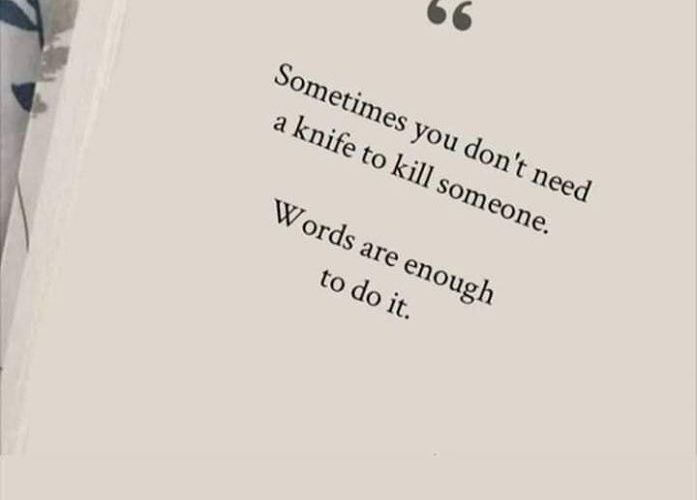 Sometimes You Don't Need A Knife To Kill Someone . Words are enough to do it.